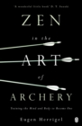 Zen in the Art of Archery : Training the Mind and Body to Become One - Book