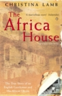 The Africa House : The True Story of an English Gentleman and His African Dream - Book
