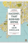 Hackney, That Rose-Red Empire : A Confidential Report - Book