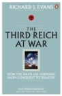 The Third Reich at War : How the Nazis Led Germany from Conquest to Disaster - Book