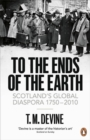 To the Ends of the Earth : Scotland's Global Diaspora, 1750-2010 - Book