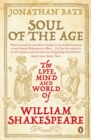 Soul of the Age : The Life, Mind and World of William Shakespeare - Book