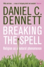 Breaking the Spell : Religion as a Natural Phenomenon - Book