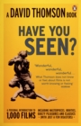 'Have You Seen...?' : a Personal Introduction to 1,000 Films including masterpieces, oddities and guilty pleasures (with just a few disasters) - Book