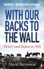 With Our Backs to the Wall : Victory and Defeat in 1918 - Book