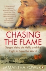 Chasing the Flame : Sergio Vieira de Mello and the Fight to Save the World - Book