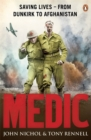 Medic : Saving Lives - From Dunkirk to Afghanistan - Book