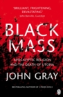 Black Mass : Apocalyptic Religion and the Death of Utopia - Book
