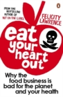 Eat Your Heart Out : Why the food business is bad for the planet and your health - Book