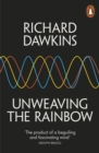 Unweaving the Rainbow : Science, Delusion and the Appetite for Wonder - Book