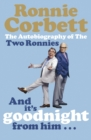 And It's Goodnight from Him . . . : The Autobiography of the Two Ronnies - Book