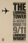 The Looming Tower : Al Qaeda's Road to 9/11 - Book