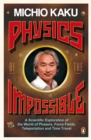 Physics of the Impossible : A Scientific Exploration of the World of Phasers, Force Fields, Teleportation and Time Travel - Book