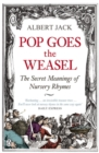 Pop Goes the Weasel : The Secret Meanings of Nursery Rhymes - Book