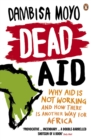 Dead Aid : Why aid is not working and how there is another way for Africa - Book