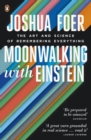 Moonwalking with Einstein : The Art and Science of Remembering Everything - Book