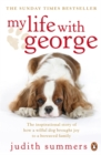 My Life with George : The Inspirational Story of How a Wilful Dog Brought Joy to a Bereaved Family - Book