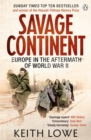 Savage Continent : Europe in the Aftermath of World War II - Book