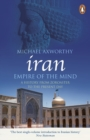 Iran: Empire of the Mind : A History from Zoroaster to the Present Day - Book