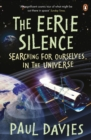 The Eerie Silence : Searching for Ourselves in the Universe - Book