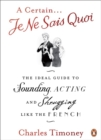 A Certain Je Ne Sais Quoi : The Ideal Guide to Sounding, Acting and Shrugging Like the French - Book