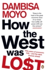 How The West Was Lost : Fifty Years of Economic Folly - And the Stark Choices Ahead - Book