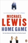 Home Game : An Accidental Guide to Fatherhood - Book