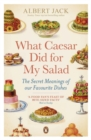 What Caesar Did For My Salad : The Secret Meanings of our Favourite Dishes - Book