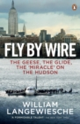 Fly By Wire : The Geese, The Glide, The 'Miracle' on the Hudson - Book