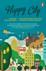 Happy City : Transforming Our Lives Through Urban Design - Book