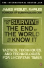 How to Survive The End Of The World As We Know It : Tactics, Techniques And Technologies For Uncertain Times - Book