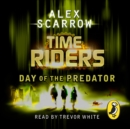 TimeRiders: Day of the Predator : Day of the Predator (Book 2) - eAudiobook