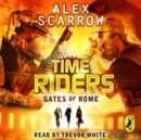TimeRiders: Gates of Rome : (Book 5) - eAudiobook