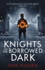 Knights of the Borrowed Dark (Knights of the Borrowed Dark Book 1) - Book
