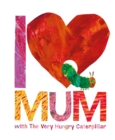 I Love Mum with The Very Hungry Caterpillar - Book