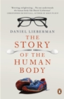 The Story of the Human Body : Evolution, Health and Disease - Book