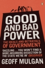 Good and Bad Power : The Ideals and Betrayals of Government - eBook