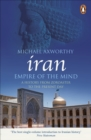 Iran: Empire of the Mind : A History from Zoroaster to the Present Day - eBook