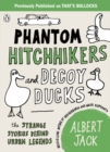 Phantom Hitchhikers and Decoy Ducks : The strange stories behind the urban legends we can't stop telling each other - eBook