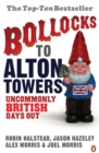 Bollocks to Alton Towers : Uncommonly British Days Out - eBook