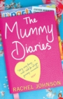 The Mummy Diaries : Or How to Lose Your Husband, Children and Dog in Twelve Months - eBook