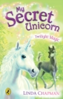 My Secret Unicorn: Twilight Magic - eBook