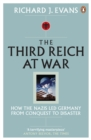 The Third Reich at War : How the Nazis Led Germany from Conquest to Disaster - eBook