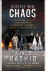 Descent into Chaos : How the War Against Islamic Extremism is Being Lost in Pakistan, Afghanistan and Central Asia - eBook