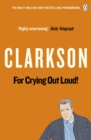 For Crying Out Loud : The World According to Clarkson Volume 3 - eBook
