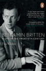 Benjamin Britten : A Life in the Twentieth Century - eBook