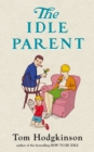 The Idle Parent : Why Less Means More When Raising Kids - eBook
