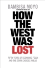 How The West Was Lost : Fifty Years of Economic Folly - And the Stark Choices Ahead - eBook