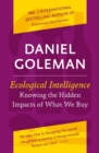 Ecological Intelligence : Knowing the Hidden Impacts of What We Buy - eBook