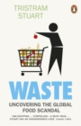 Waste : Uncovering the Global Food Scandal - eBook